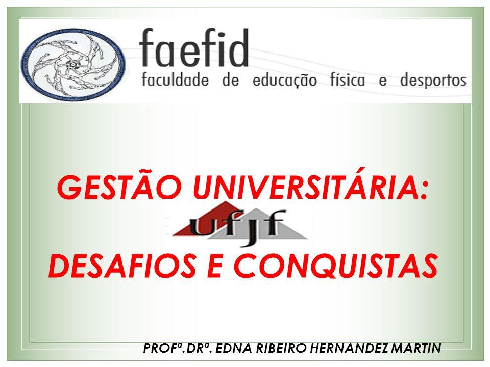 GESTÃO UNIVERSITÁRIA: DESAFIOS E CONQUISTAS PROFª.DRª. EDNA RIBEIRO HERNANDEZ MARTIN
