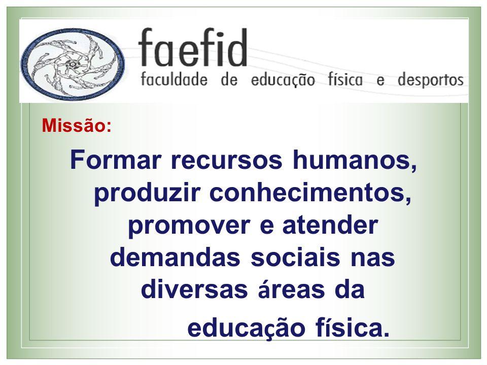 Missão: Formar recursos humanos, produzir conhecimentos, promover e atender demandas sociais nas diversas á reas da educa ç ão f í sica.