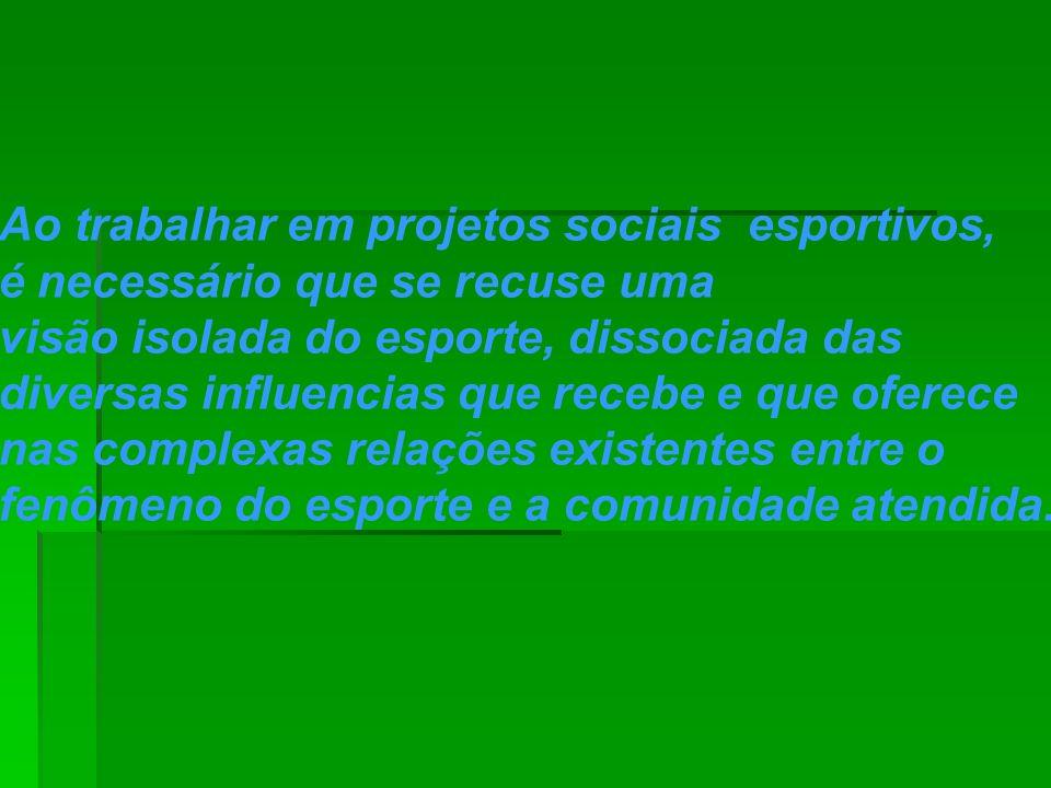 Ao trabalhar em projetos sociais esportivos, é necessário que se recuse uma visão isolada do esporte, dissociada das diversas influencias que recebe e