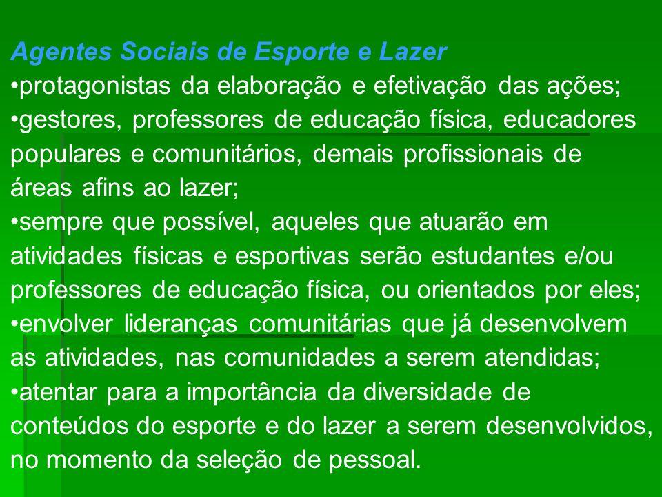 Agentes Sociais de Esporte e Lazer protagonistas da elaboração e efetivação das ações; gestores, professores de educação física, educadores populares