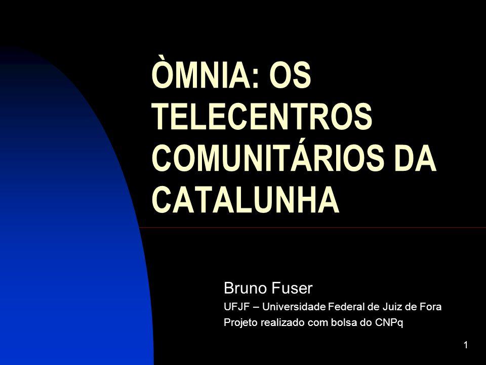 1 ÒMNIA: OS TELECENTROS COMUNITÁRIOS DA CATALUNHA Bruno Fuser UFJF – Universidade Federal de Juiz de Fora Projeto realizado com bolsa do CNPq