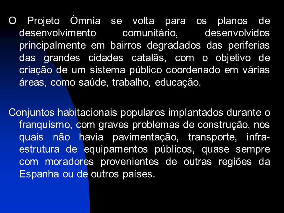 12 O Projeto Òmnia se volta para os planos de desenvolvimento comunitário, desenvolvidos principalmente em bairros degradados das periferias das grandes cidades catalãs, com o objetivo de criação de um sistema público coordenado em várias áreas, como saúde, trabalho, educação.