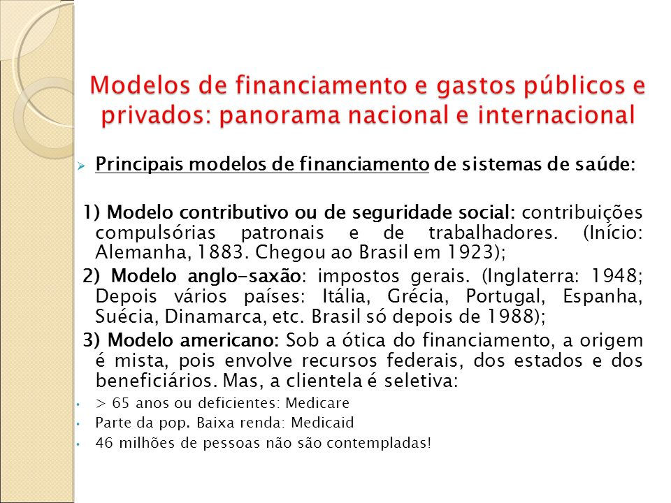 Principais modelos de financiamento de sistemas de saúde: 1) Modelo contributivo ou de seguridade social: contribuições compulsórias patronais e de tr