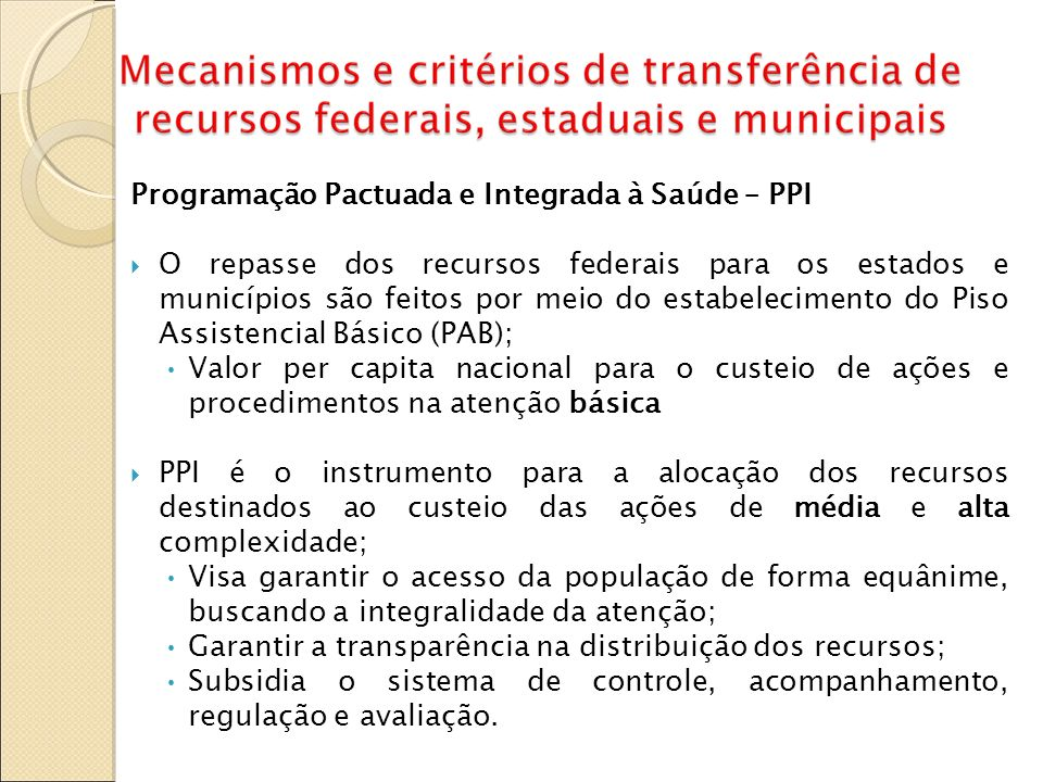 Programação Pactuada e Integrada à Saúde – PPI O repasse dos recursos federais para os estados e municípios são feitos por meio do estabelecimento do