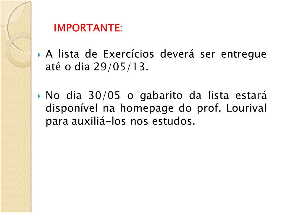 IMPORTANTE: : A lista de Exercícios deverá ser entregue até o dia 29/05/13. No dia 30/05 o gabarito da lista estará disponível na homepage do prof. Lo