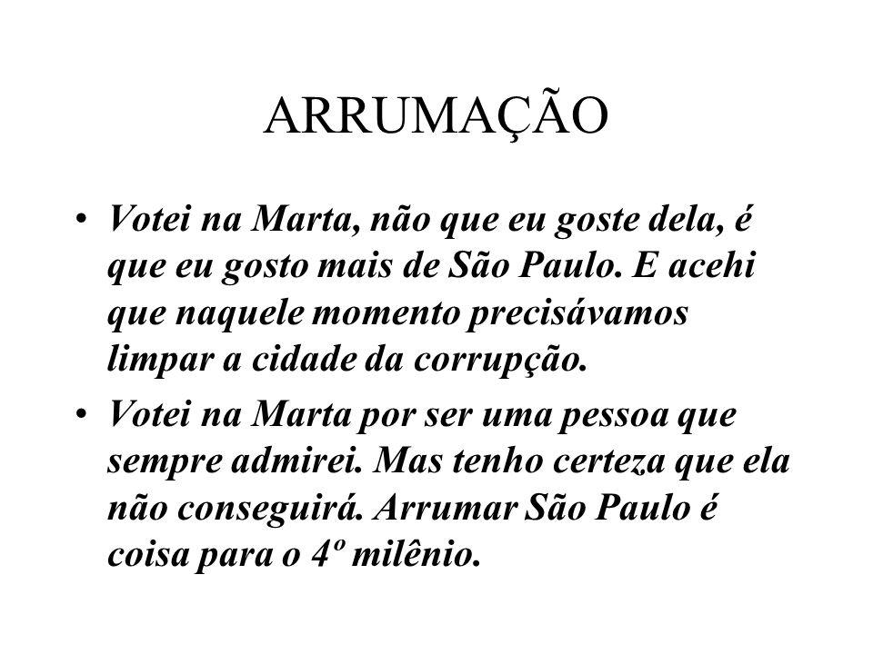 ARRUMAÇÃO Votei na Marta, não que eu goste dela, é que eu gosto mais de São Paulo. E acehi que naquele momento precisávamos limpar a cidade da corrupç