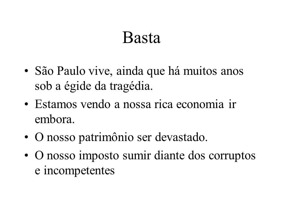 Basta São Paulo vive, ainda que há muitos anos sob a égide da tragédia. Estamos vendo a nossa rica economia ir embora. O nosso patrimônio ser devastad