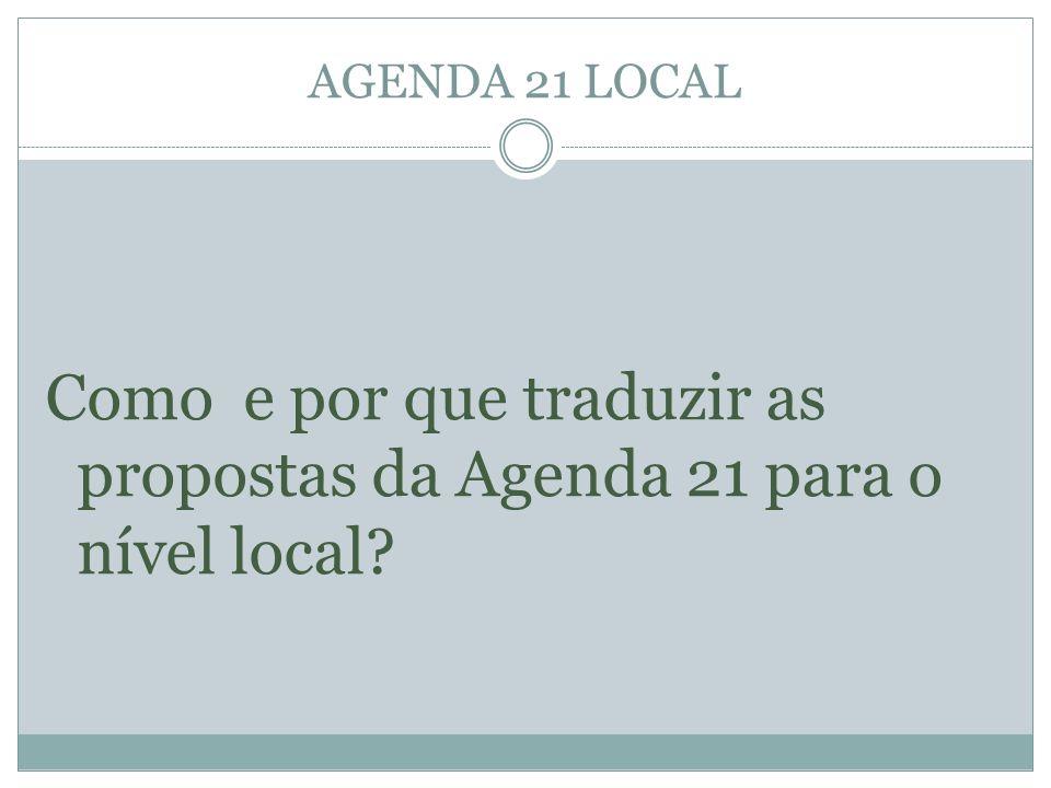 AGENDA 21 LOCAL Como e por que traduzir as propostas da Agenda 21 para o nível local?