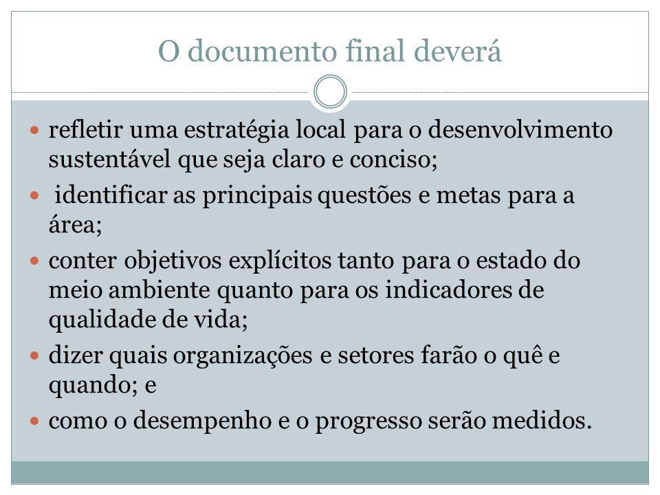 O documento final deverá refletir uma estratégia local para o desenvolvimento sustentável que seja claro e conciso; identificar as principais questões