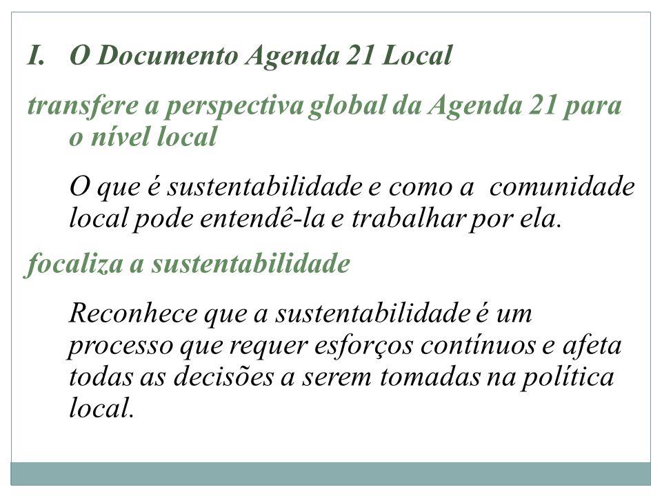 I.O Documento Agenda 21 Local transfere a perspectiva global da Agenda 21 para o nível local O que é sustentabilidade e como a comunidade local pode e
