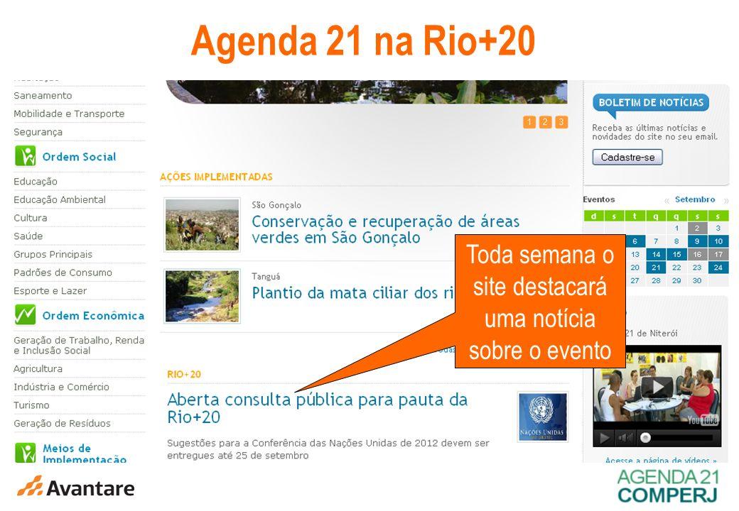 9 Agenda 21 na Rio+20 Toda semana o site destacará uma notícia sobre o evento