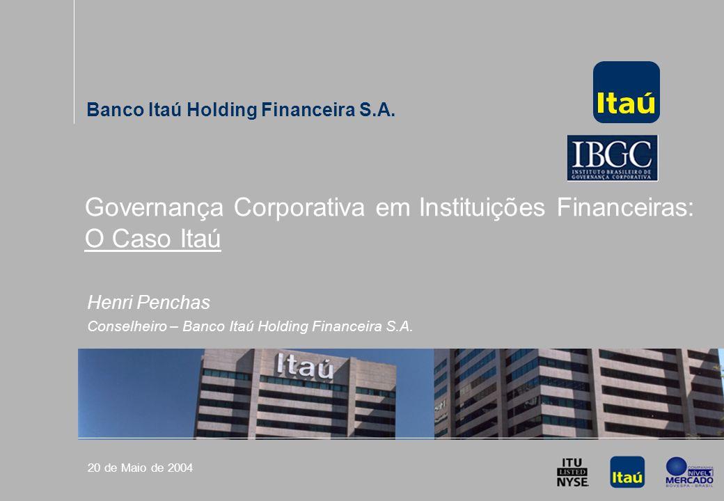 Palestra Mensal IBGC: Governança Corporativa em Instituições Financeiras 20 de Maio de 2004 Governança Corporativa em Instituições Financeiras: O Caso Itaú Banco Itaú Holding Financeira S.A.