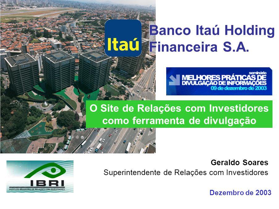 Geraldo Soares Superintendente de Relações com Investidores Banco Itaú Holding Financeira S.A.
