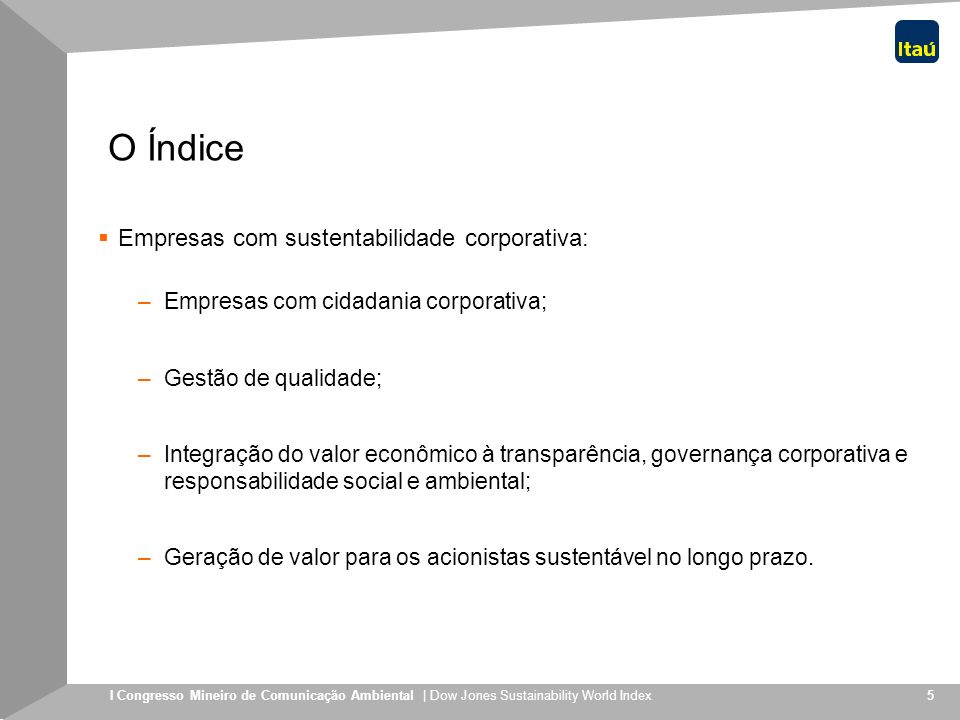 I Congresso Mineiro de Comunicação Ambiental | Dow Jones Sustainability World Index 5 O Índice Empresas com sustentabilidade corporativa: –Empresas co