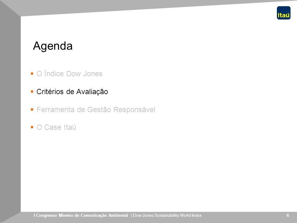 I Congresso Mineiro de Comunicação Ambiental | Dow Jones Sustainability World Index 7 Metodologia 2.500 maiores empresas do DJ Global Index Pré-seleção com base em valor de mercado; Mais de 20 empresas brasileiras elegíveis;