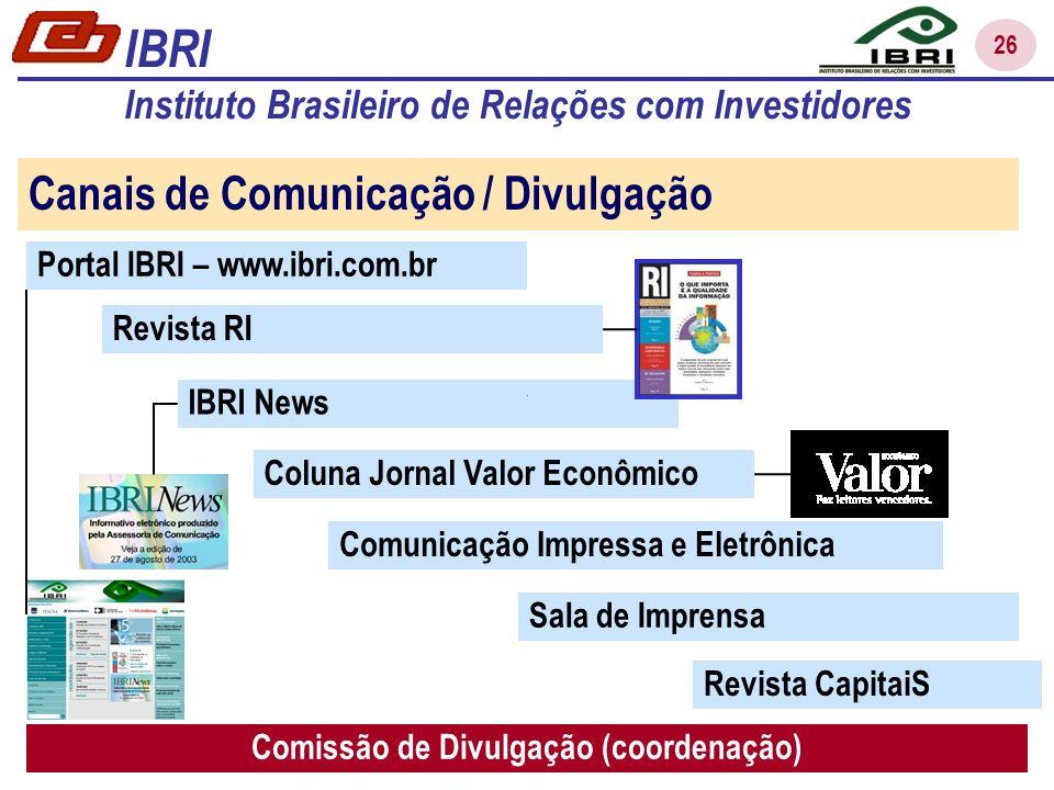 26 Canais de Comunicação / Divulgação Coluna Jornal Valor Econômico Revista RI IBRI News Portal IBRI – www.ibri.com.br Sala de Imprensa Comunicação Im