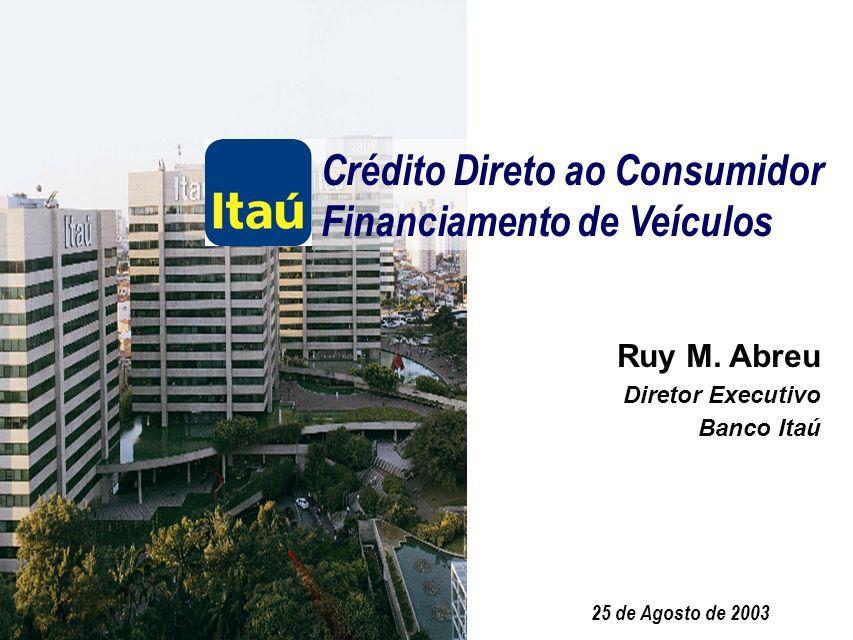 0 Crédito Direto ao Consumidor Financiamento de Veículos 25 de Agosto de 2003 Ruy M.