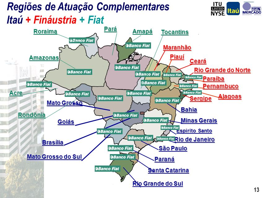 12 Ceará Rio Grande do Norte Paraíba Pernambuco Bahia Minas Gerais Goiás Rio de Janeiro Espírito Santo Paraná Santa Catarina São Paulo Brasília Rio Gr