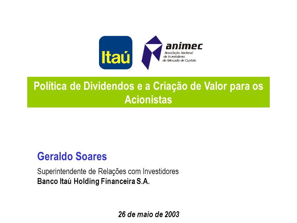 10 (*) O Itaú Holding remunera seus acionistas mensalmente no primeiro dia útil do mês subseqüente ao mês de referência.