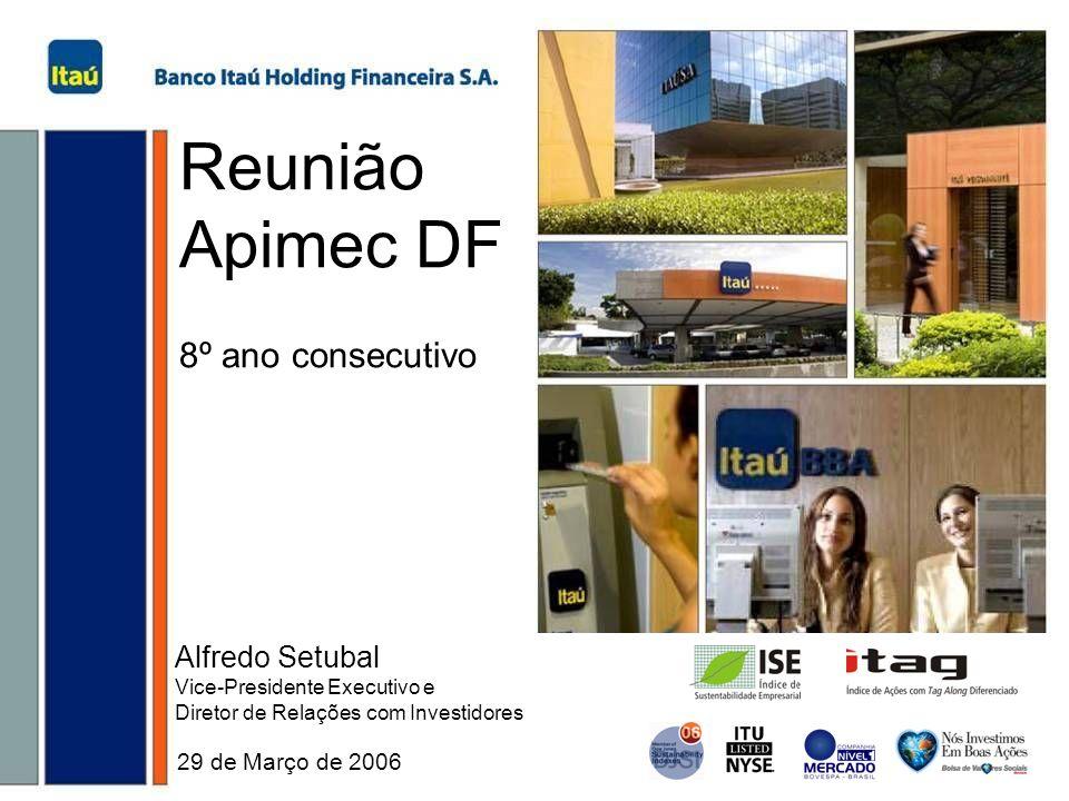 1 Reunião Apimec DF 8º ano consecutivo 29 de Março de 2006 Alfredo Setubal Vice-Presidente Executivo e Diretor de Relações com Investidores