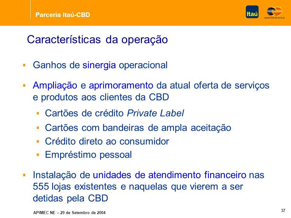 Parceria Itaú-CBD APIMEC NE – 29 de Setembro de 2004 36 Expansão Estimada da Nova Sociedade Contratos de Crédito ao Consumidor Cartões Próprios (Private Label) Cartões de Crédito 3 Contratos de Empréstimo Pessoal 580 mil 3,3 milhões 480 mil - (1) Em 31 de Março de 2004.