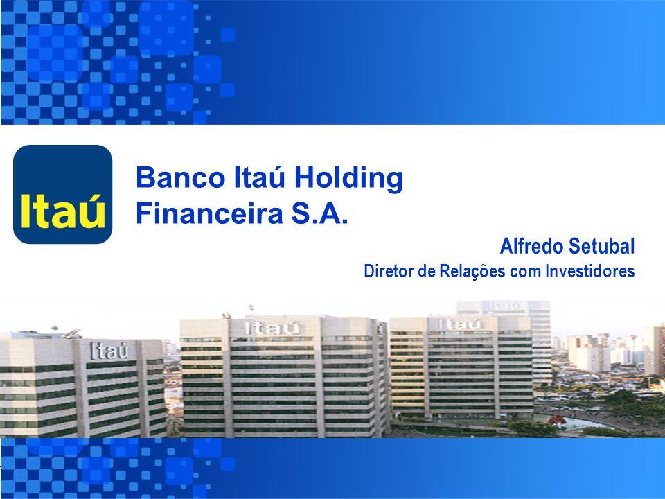 30 Banco Itaú Holding Financeira S.A. Alfredo Setubal Diretor de Relações com Investidores