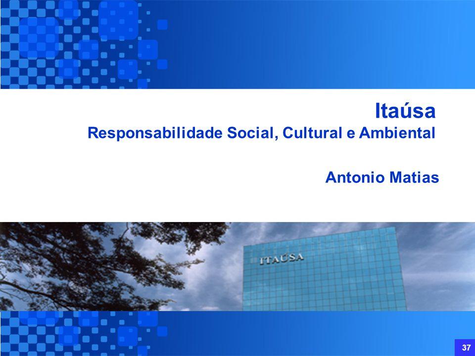 37 Antonio Matias Itaúsa Responsabilidade Social, Cultural e Ambiental