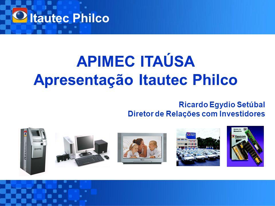 Itautec Philco Ricardo Egydio Setúbal Diretor de Relações com Investidores APIMEC ITAÚSA Apresentação Itautec Philco