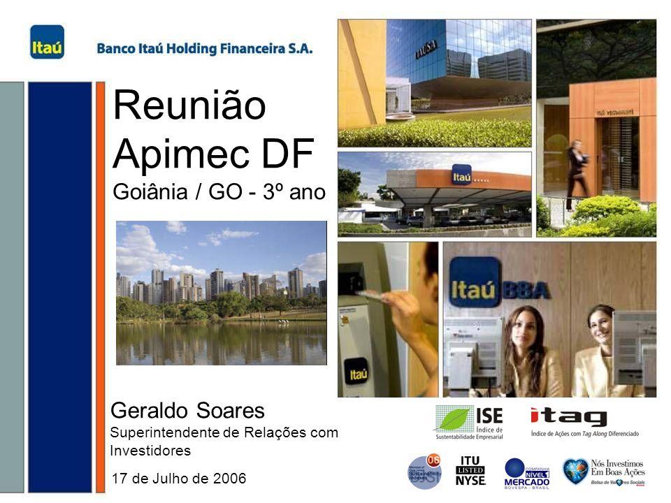 1 Reunião Apimec DF Goiânia / GO - 3º ano 17 de Julho de 2006 Geraldo Soares Superintendente de Relações com Investidores