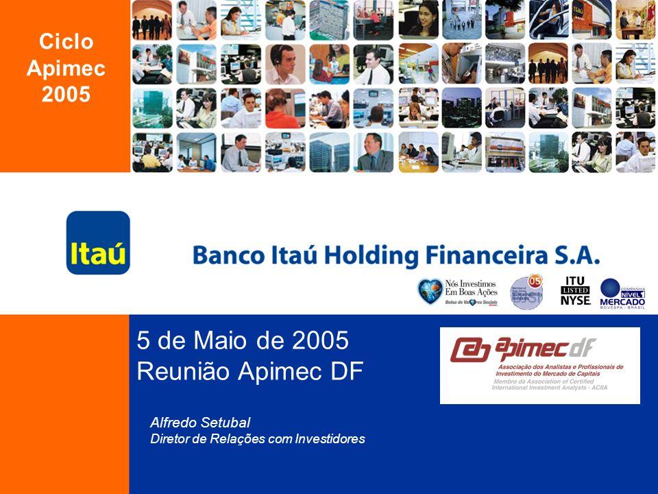 5 de Maio de 2005 Reunião Apimec DF Alfredo Setubal Diretor de Relações com Investidores Ciclo Apimec 2005