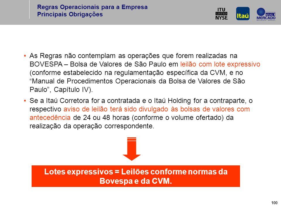 100 As Regras não contemplam as operações que forem realizadas na BOVESPA – Bolsa de Valores de São Paulo em leilão com lote expressivo (conforme estabelecido na regulamentação específica da CVM, e no Manual de Procedimentos Operacionais da Bolsa de Valores de São Paulo, Capítulo IV).