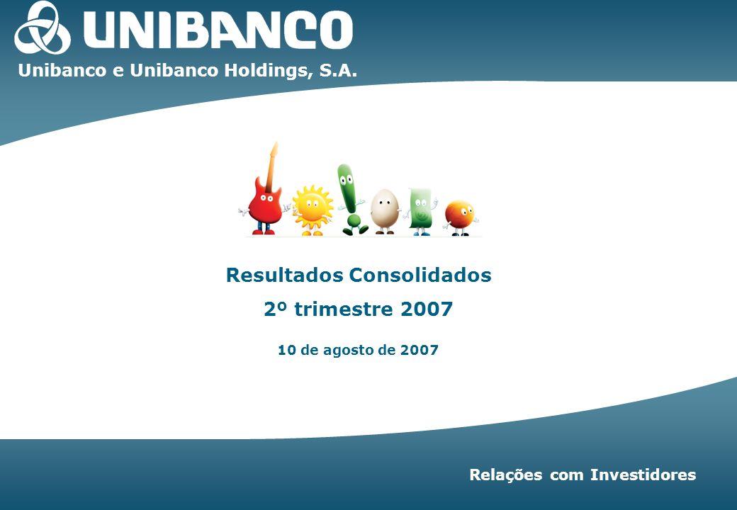 2T07 | 1 Resultados Consolidados 2º trimestre 2007 10 de agosto de 2007 Unibanco e Unibanco Holdings, S.A.