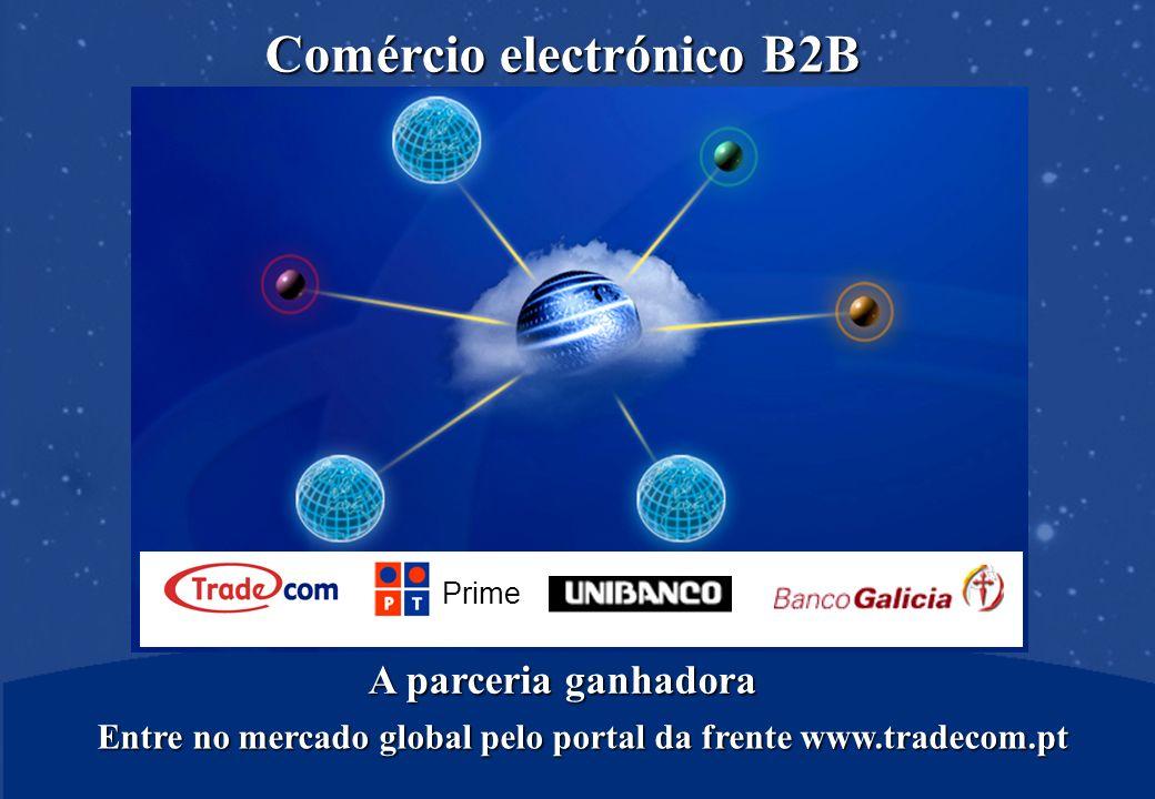 Entre no mercado global pelo portal da frente www.tradecom.pt Comércio electrónico B2B Prime A parceria ganhadora