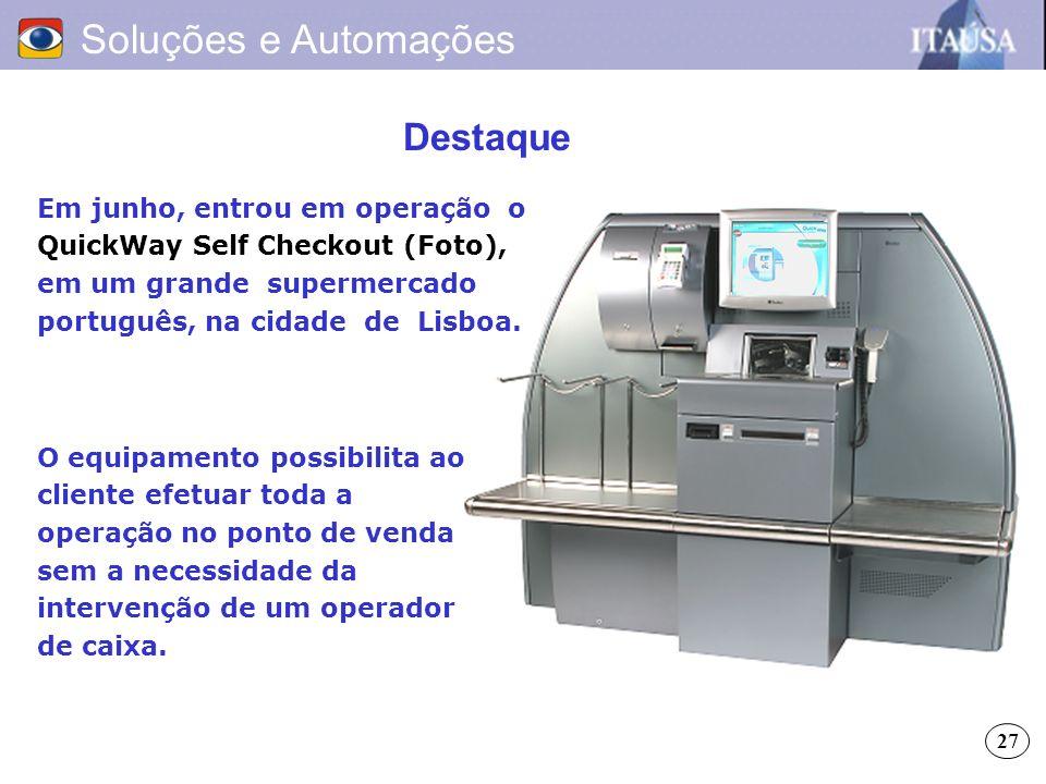 Destaque Soluções e Automações O equipamento possibilita ao cliente efetuar toda a operação no ponto de venda sem a necessidade da intervenção de um o