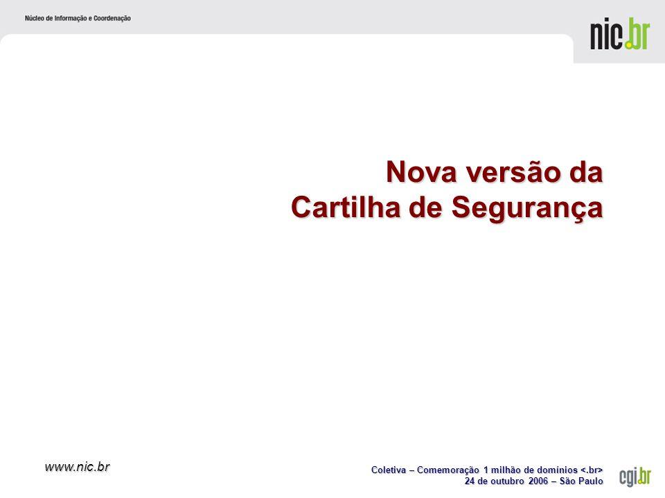 Coletiva – Comemoração 1 milhão de domínios Coletiva – Comemoração 1 milhão de domínios 24 de outubro 2006 – São Paulo www.nic.br Nova versão da Cartilha de Segurança