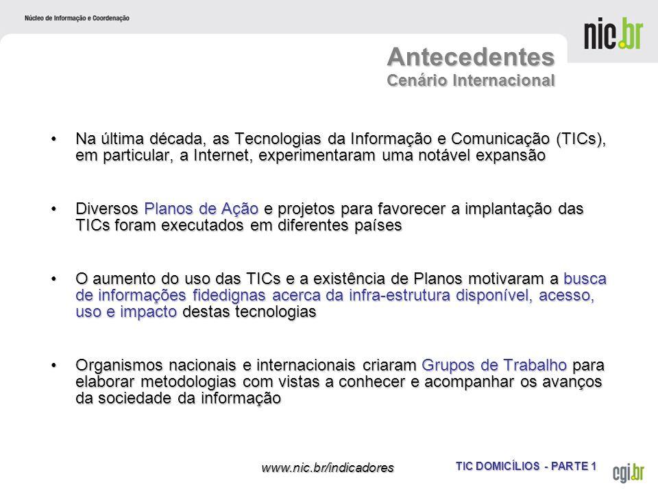 TIC DOMICÍLIOS - PARTE 1 www.nic.br/indicadores Na última década, as Tecnologias da Informação e Comunicação (TICs), em particular, a Internet, experi
