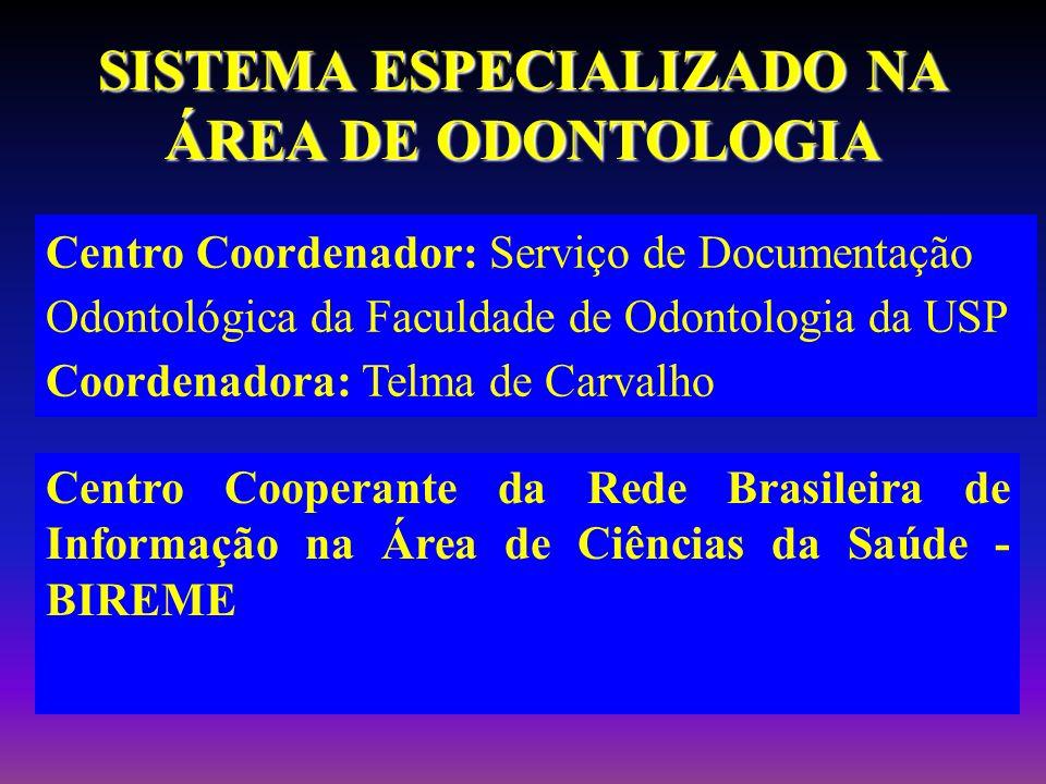 Centro Cooperante da Rede Brasileira de Informação na Área de Ciências da Saúde - BIREME SISTEMA ESPECIALIZADO NA ÁREA DE ODONTOLOGIA Centro Coordenad