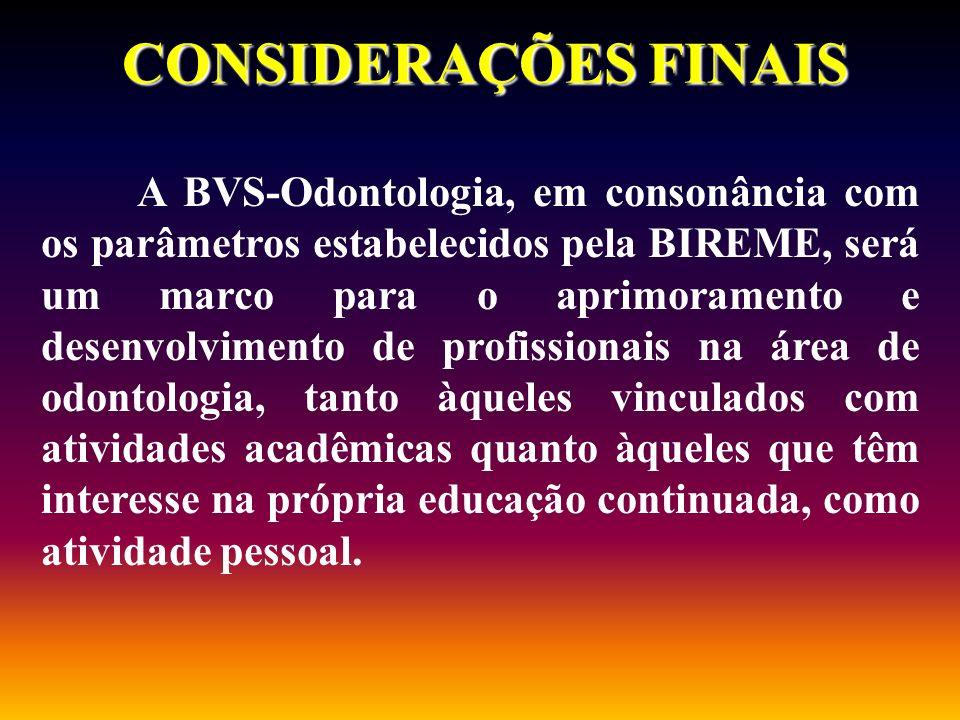A BVS-Odontologia, em consonância com os parâmetros estabelecidos pela BIREME, será um marco para o aprimoramento e desenvolvimento de profissionais n