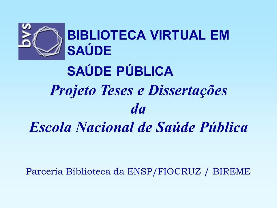 BIBLIOTECA VIRTUAL EM SAÚDE SAÚDE PÚBLICA Projeto Teses e Dissertações da Escola Nacional de Saúde Pública Parceria Biblioteca da ENSP/FIOCRUZ / BIREM