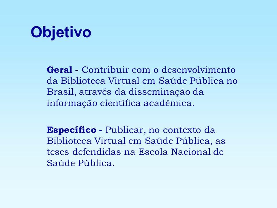 Objetivo Geral - Contribuir com o desenvolvimento da Biblioteca Virtual em Saúde Pública no Brasil, através da disseminação da informação científica a