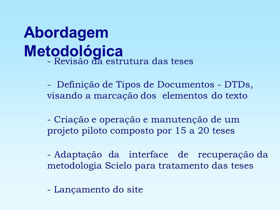 Abordagem Metodológica - Revisão da estrutura das teses - Definição de Tipos de Documentos - DTDs, visando a marcação dos elementos do texto - Criação