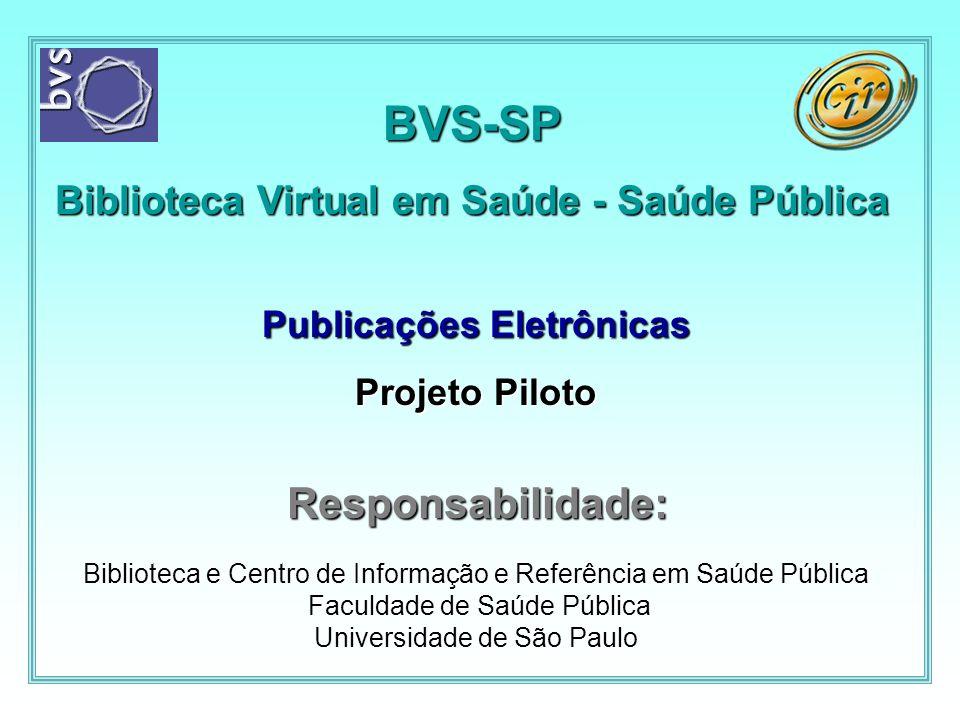 Objetivo geral da BVS-SP Contribuir para o acesso universal às fontes de informação na área de saúde pública, através de uma rede de publicação em formato eletrônico.