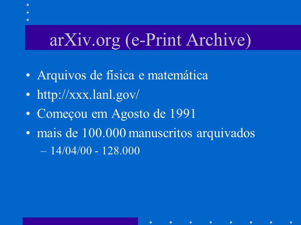 arXiv.org (e-Print Archive) Arquivos de física e matemática http://xxx.lanl.gov/ Começou em Agosto de 1991 mais de 100.000 manuscritos arquivados –14/04/00 - 128.000
