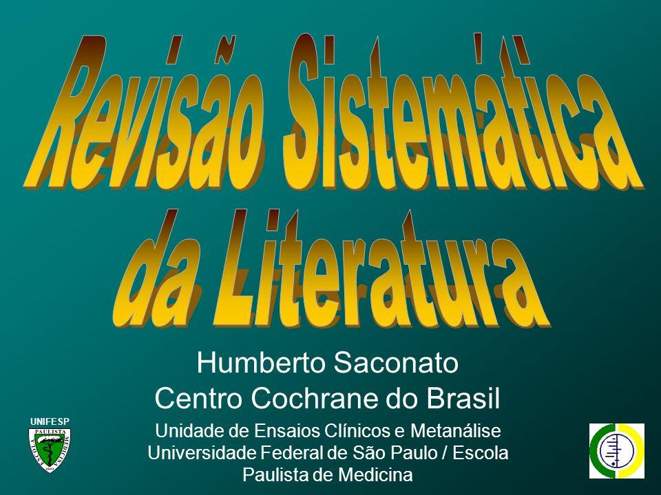 Humberto Saconato Centro Cochrane do Brasil Unidade de Ensaios Clínicos e Metanálise Universidade Federal de São Paulo / Escola Paulista de Medicina UNIFESP