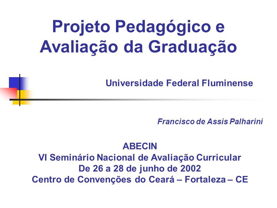 Projeto Pedagógico e Avaliação da Graduação Universidade Federal Fluminense Francisco de Assis Palharini ABECIN VI Seminário Nacional de Avaliação Cur