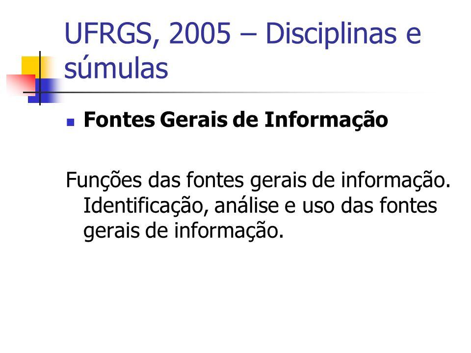 UFRGS, 2005 – Disciplinas e súmulas Fontes Gerais de Informação Funções das fontes gerais de informação.