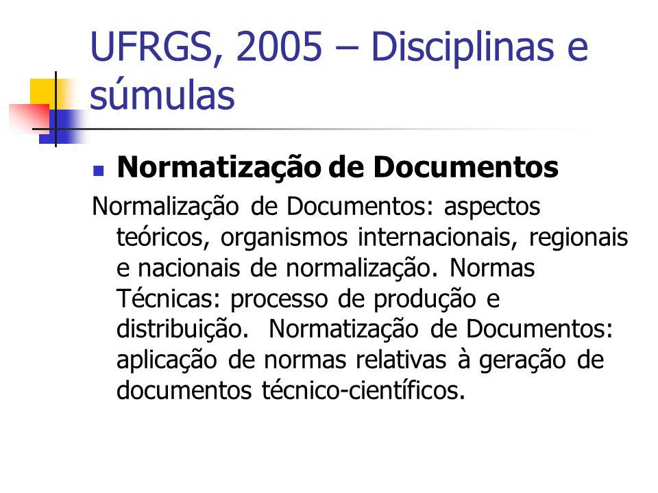 UFRGS, 2005 – Disciplinas e súmulas Normatização de Documentos Normalização de Documentos: aspectos teóricos, organismos internacionais, regionais e nacionais de normalização.