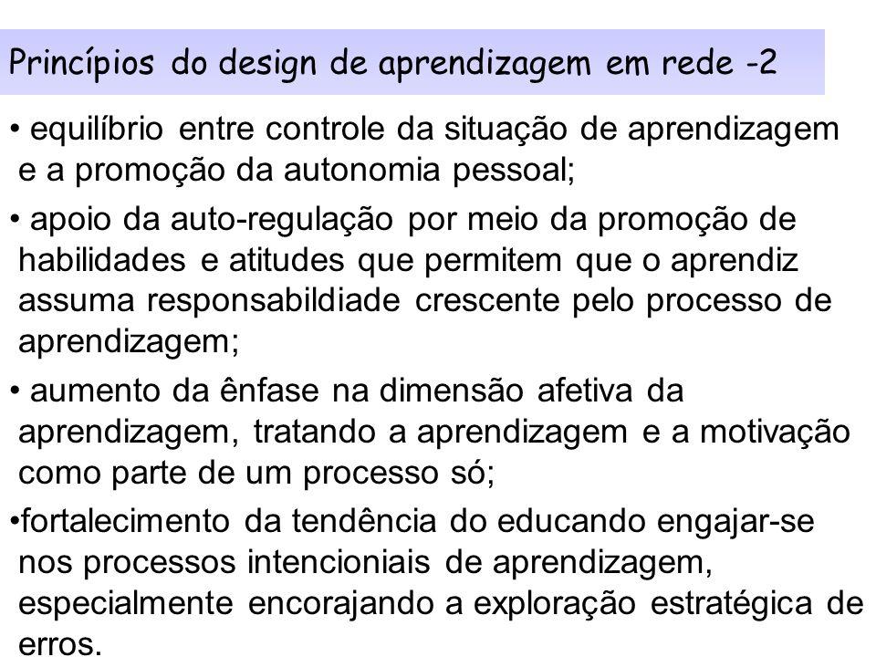 Princípios do design de aprendizagem em rede - 1 –minimalismo tecnológico; –equilíbrio entre comunicação síncrona (para interação social) e –comunicaç