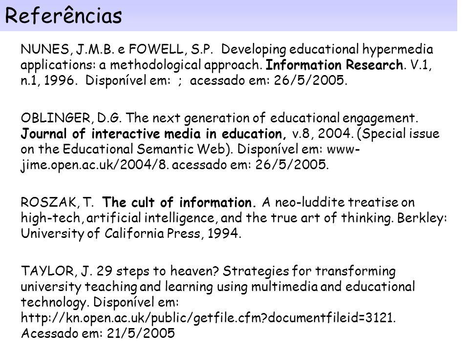 Referências ENTWISTLE, N. Concepts and Conceptual Frameworks Underpinning the ETL Project. Occasional Report 3, March 2003. Disponível em: ; acessado