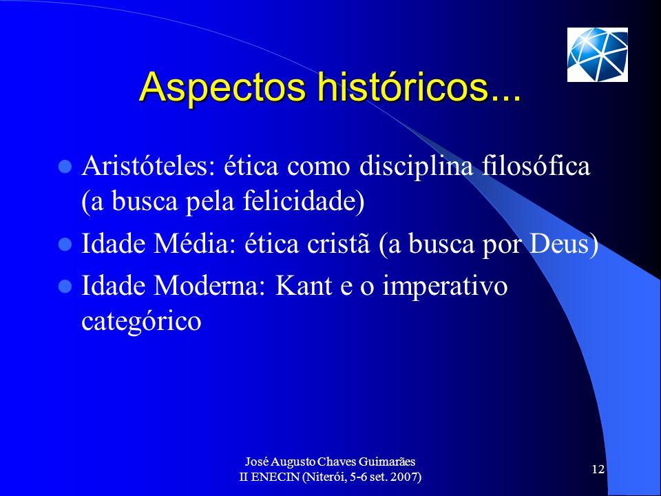 José Augusto Chaves Guimarães II ENECIN (Niterói, 5-6 set. 2007) 12 Aspectos históricos... Aristóteles: ética como disciplina filosófica (a busca pela